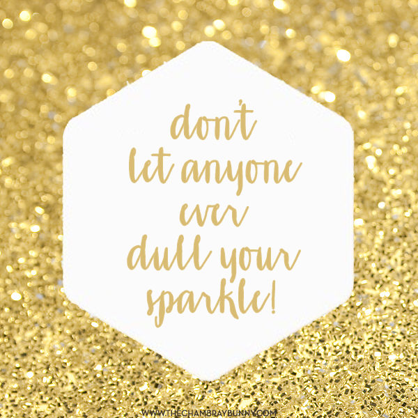"""Motivation Monday: """"Don't let anyone EVER dull your sparkle!"""""""