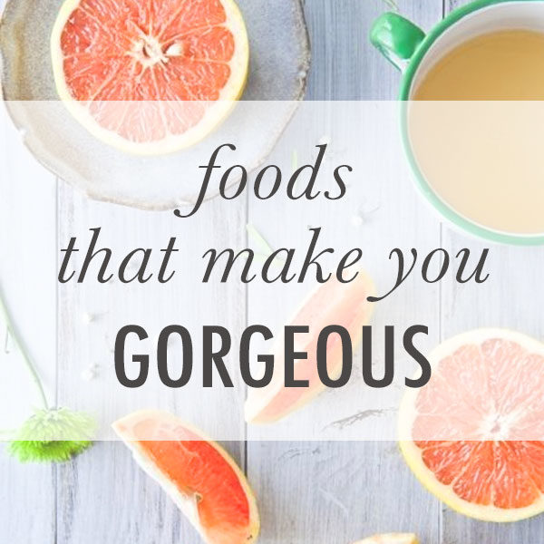These foods can make you gorgeous?!
