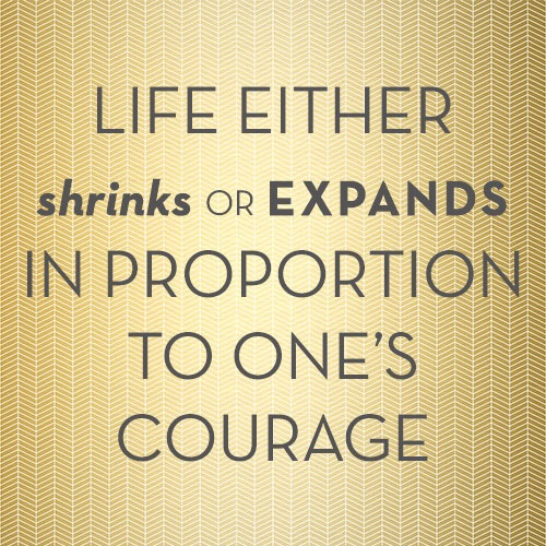 "Motivation Monday: ""Life Either Shrinks or Expands…"""