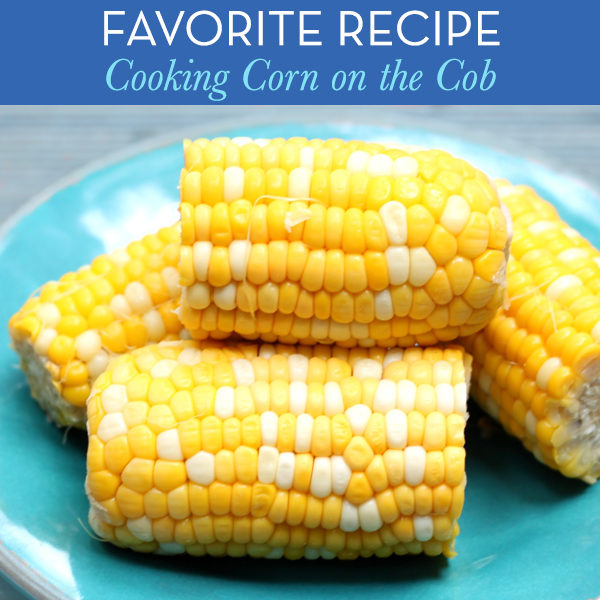 Favorite Recipe: How to Cook Corn on the Cob