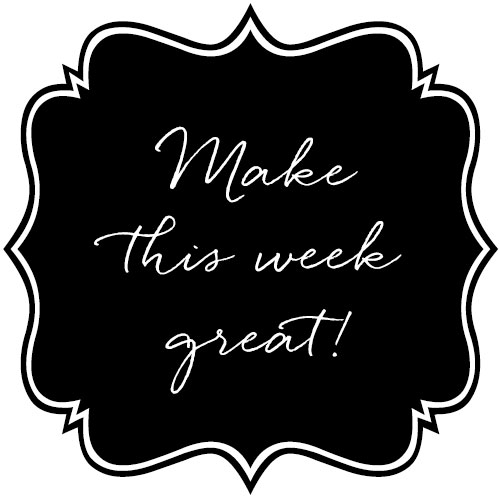 Monday Motivation Quot Make This Week Great Quot The Chambray